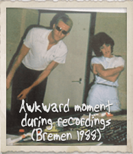 Awkward Moment during Recordings (Bremen 1988)